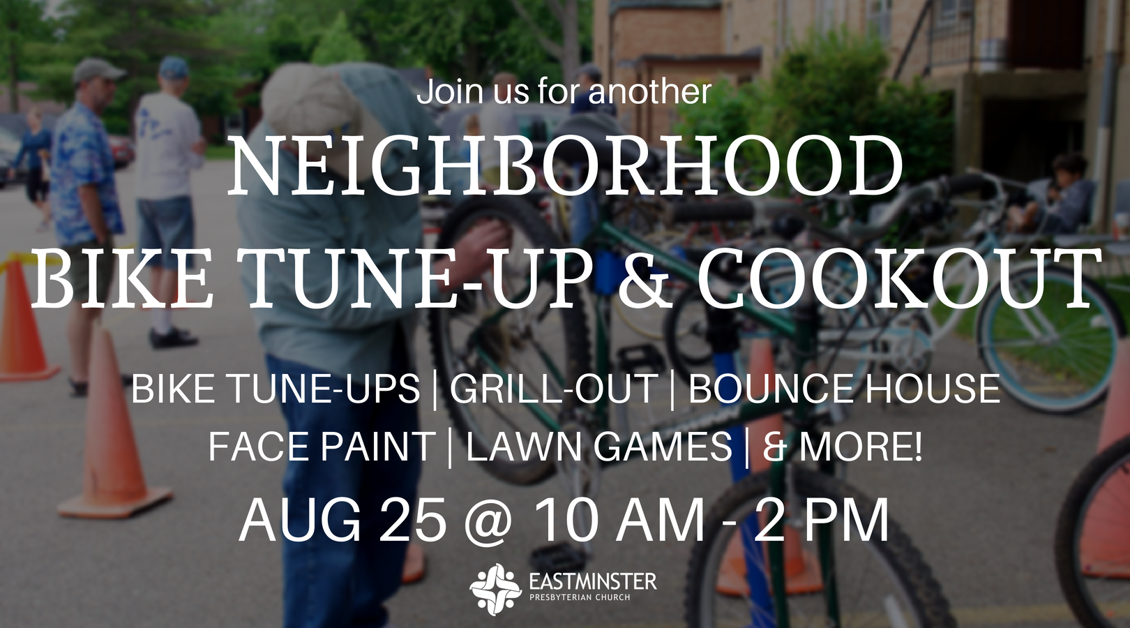 Neighborhood Bike Tune-Up and Cookout on August 25 from 10 am to 2 pm at Eastminster Presbyterian Church. We'll have bike tune-ups, grilled hot dogs, a bounce house, face painting, lawn games, and more.